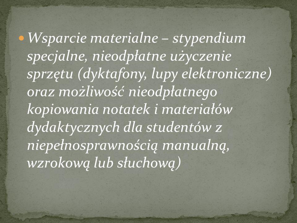 Wsparcie materialne – stypendium specjalne, nieodpłatne użyczenie sprzętu (dyktafony, lupy elektroniczne) oraz możliwość nieodpłatnego kopiowania nota