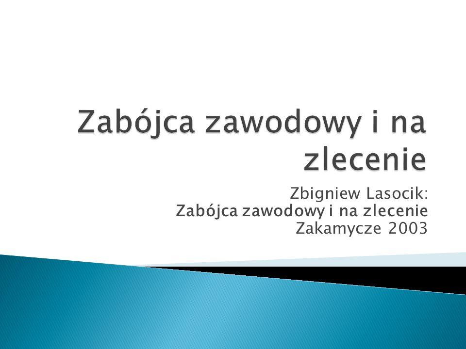 Zbigniew Lasocik: Zabójca zawodowy i na zlecenie Zakamycze 2003