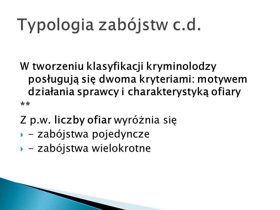 W tworzeniu klasyfikacji kryminolodzy posługują się dwoma kryteriami: motywem działania sprawcy i charakterystyką ofiary ** Z p.w. liczby ofiar wyróżn