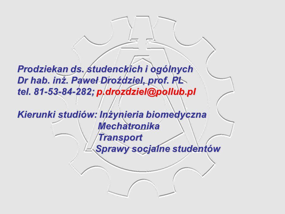 Prodziekan ds. studenckich i ogólnych Dr hab. inż. Paweł Droździel, prof. PL tel. 81-53-84-282; p.drozdziel@pollub.pl Kierunki studiów: Inżynieria bio