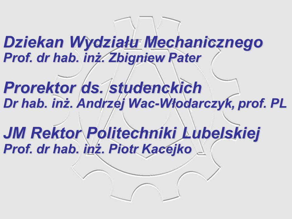 Dziekan Wydziału Mechanicznego Prof. dr hab. inż. Zbigniew Pater Prorektor ds. studenckich Dr hab. inż. Andrzej Wac-Włodarczyk, prof. PL JM Rektor Pol