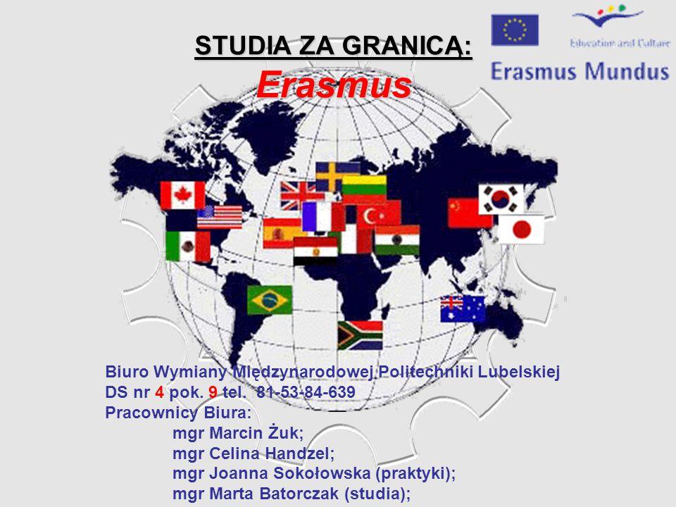 STUDIA ZA GRANICĄ: Erasmus Biuro Wymiany Międzynarodowej Politechniki Lubelskiej DS nr 4 pok. 9 tel. 81-53-84-639 Pracownicy Biura: mgr Marcin Żuk; mg