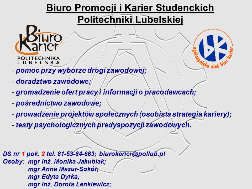 Biuro Promocji i Karier Studenckich Politechniki Lubelskiej - pomoc przy wyborze drogi zawodowej; - doradztwo zawodowe; - gromadzenie ofert pracy i in