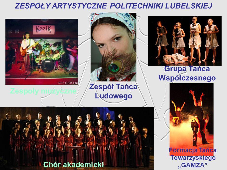 ZESPOŁY ARTYSTYCZNE POLITECHNIKI LUBELSKIEJ Chór akademicki Grupa Tańca Współczesnego Zespoły muzyczne Zespół Tańca Ludowego Formacja Tańca Towarzyski