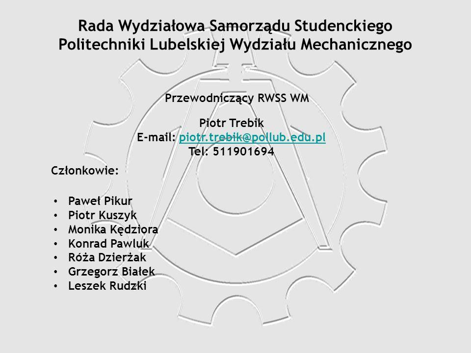 Rada Wydziałowa Samorządu Studenckiego Politechniki Lubelskiej Wydziału Mechanicznego Przewodniczący RWSS WM Piotr Trebik E-mail: piotr.trebik@pollub.