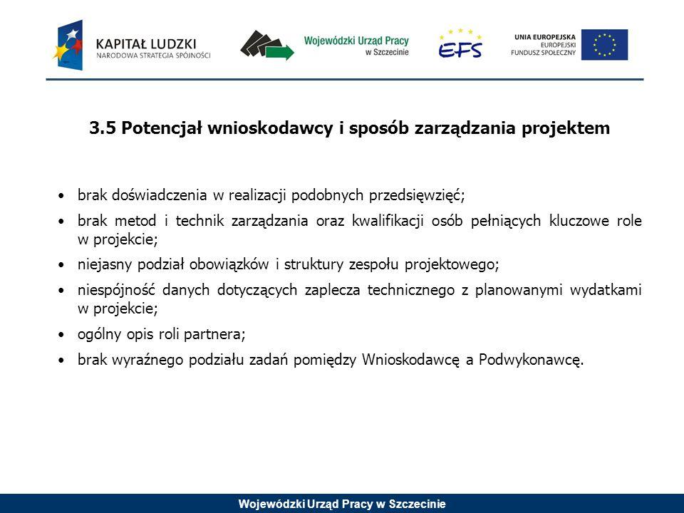 Wojewódzki Urząd Pracy w Szczecinie 3.5 Potencjał wnioskodawcy i sposób zarządzania projektem brak doświadczenia w realizacji podobnych przedsięwzięć;