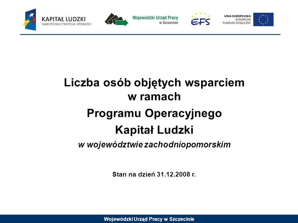 Wojewódzki Urząd Pracy w Szczecinie Liczba osób objętych wsparciem w ramach Programu Operacyjnego Kapitał Ludzki w województwie zachodniopomorskim Sta