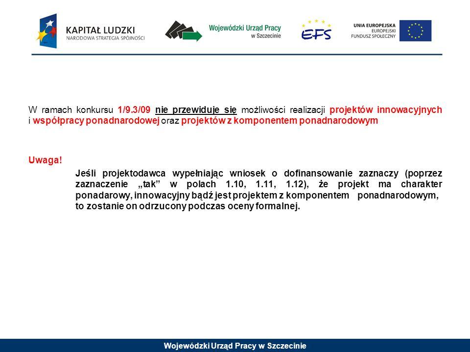 Wojewódzki Urząd Pracy w Szczecinie W ramach konkursu 1/9.3/09 nie przewiduje się możliwości realizacji projektów innowacyjnych i współpracy ponadnaro