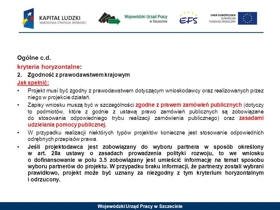 Wojewódzki Urząd Pracy w Szczecinie Ogólne c.d. kryteria horyzontalne: 2.Zgodność z prawodawstwem krajowym Jak spełnić: Projekt musi być zgodny z praw