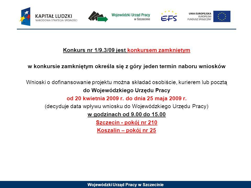 Wojewódzki Urząd Pracy w Szczecinie Konkurs nr 1/9.3/09 jest konkursem zamkniętym w konkursie zamkniętym określa się z góry jeden termin naboru wniosk