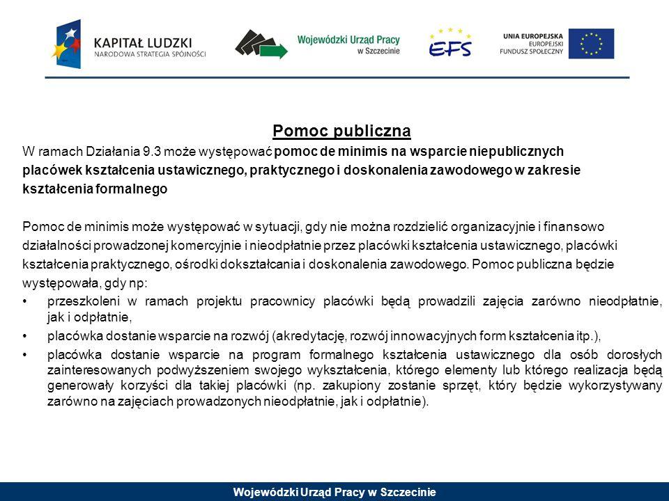 Wojewódzki Urząd Pracy w Szczecinie Pomoc publiczna W ramach Działania 9.3 może występować pomoc de minimis na wsparcie niepublicznych placówek kształ