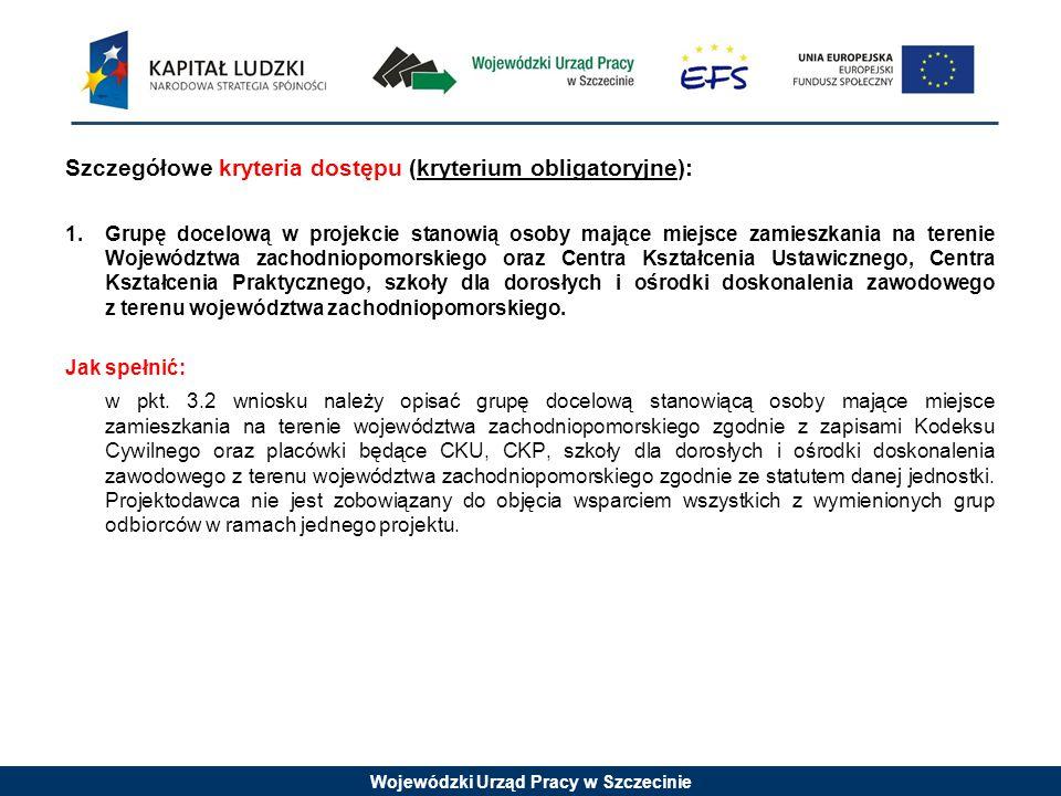 Wojewódzki Urząd Pracy w Szczecinie Szczegółowe kryteria dostępu (kryterium obligatoryjne): 1.Grupę docelową w projekcie stanowią osoby mające miejsce