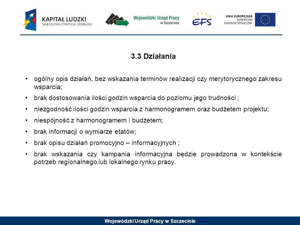 Wojewódzki Urząd Pracy w Szczecinie 3.4 Rezultaty projektu wskazane rezultaty stanowią produkty określające jakie zadania będą realizowane w projekcie; nieadekwatność do realizowanych działań; brak trwałości rezultatów; niespójność z celami projektu; niedoprecyzowany sposób monitorowania rezultatów.