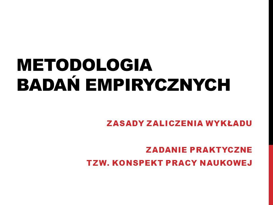 PRACA ZALICZENIOWA KONSPEKT PRACY NAUKOWEJ Wydanie I, Kraków 2013, Proszę zapoznać się z całością podręcznika; Szczegółowe wskazówki dotyczące zadania (tzw.