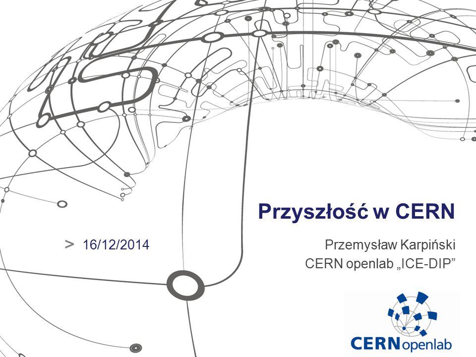 """Przyszłość w CERN Przemysław Karpiński CERN openlab """"ICE-DIP > 16/12/2014"""