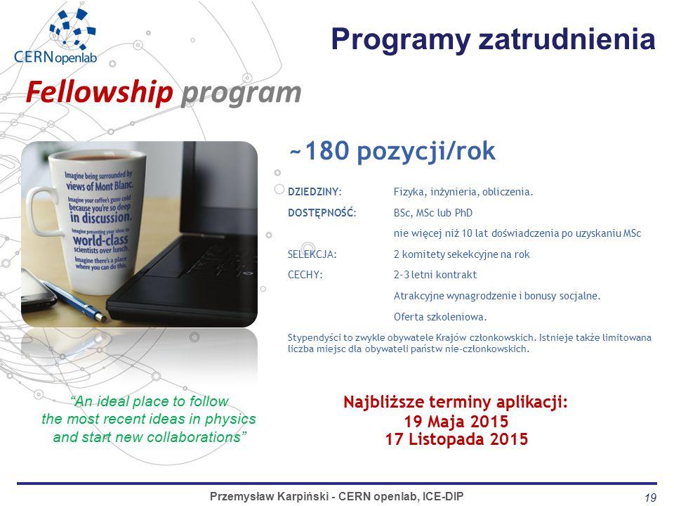 19 Programy zatrudnienia Przemysław Karpiński - CERN openlab, ICE-DIP ~180 pozycji/rok DZIEDZINY: Fizyka, inżynieria, obliczenia.