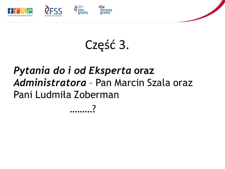 Część 3. Pytania do i od Eksperta oraz Administratora – Pan Marcin Szala oraz Pani Ludmiła Zoberman ………?