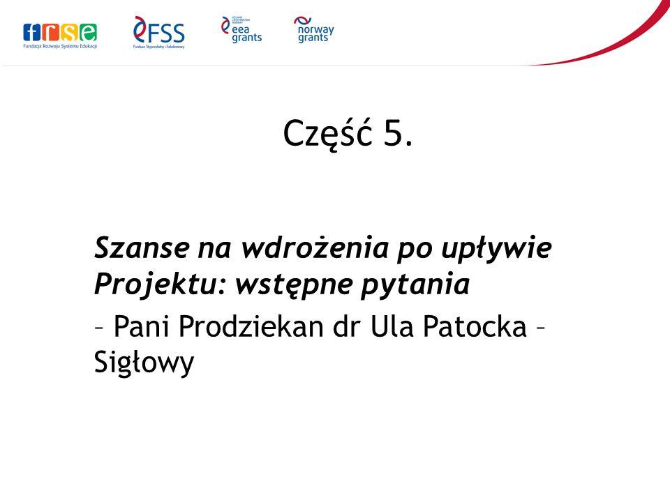 Część 5. Szanse na wdrożenia po upływie Projektu: wstępne pytania – Pani Prodziekan dr Ula Patocka – Sigłowy