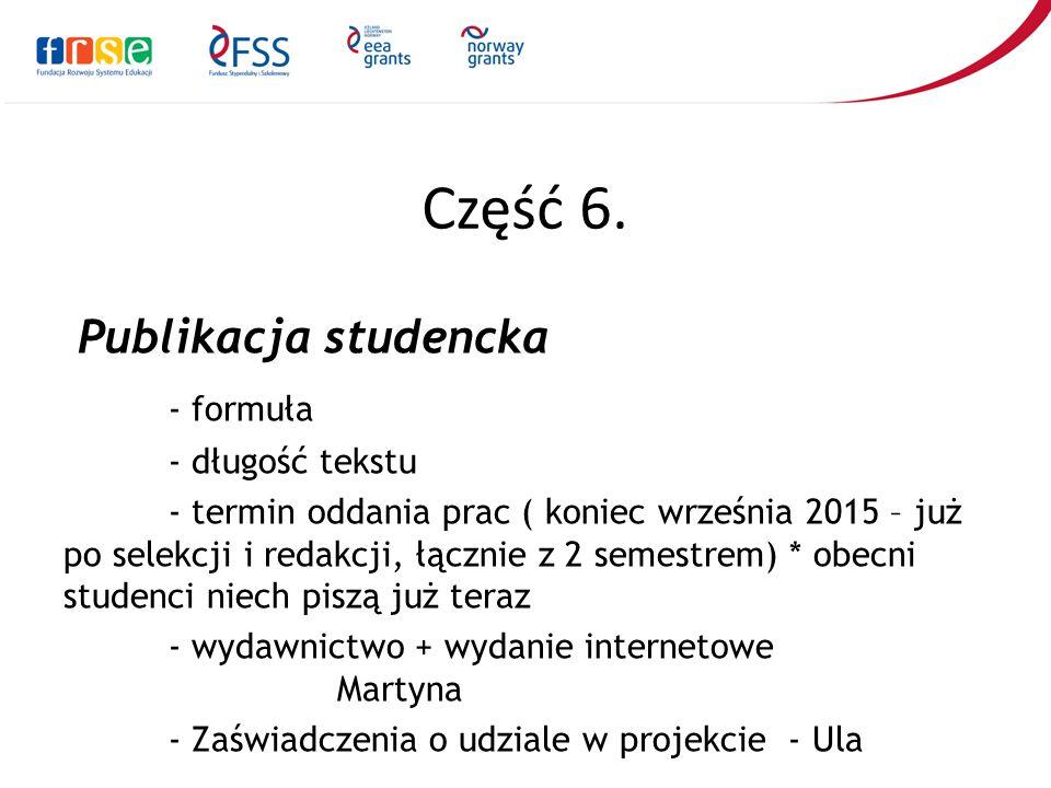 Część 6. Publikacja studencka - formuła - długość tekstu - termin oddania prac ( koniec września 2015 – już po selekcji i redakcji, łącznie z 2 semest