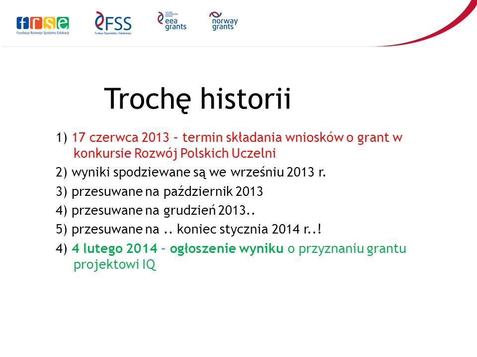 Trochę historii 1) 17 czerwca 2013 – termin składania wniosków o grant w konkursie Rozwój Polskich Uczelni 2) wyniki spodziewane są we wrześniu 2013 r