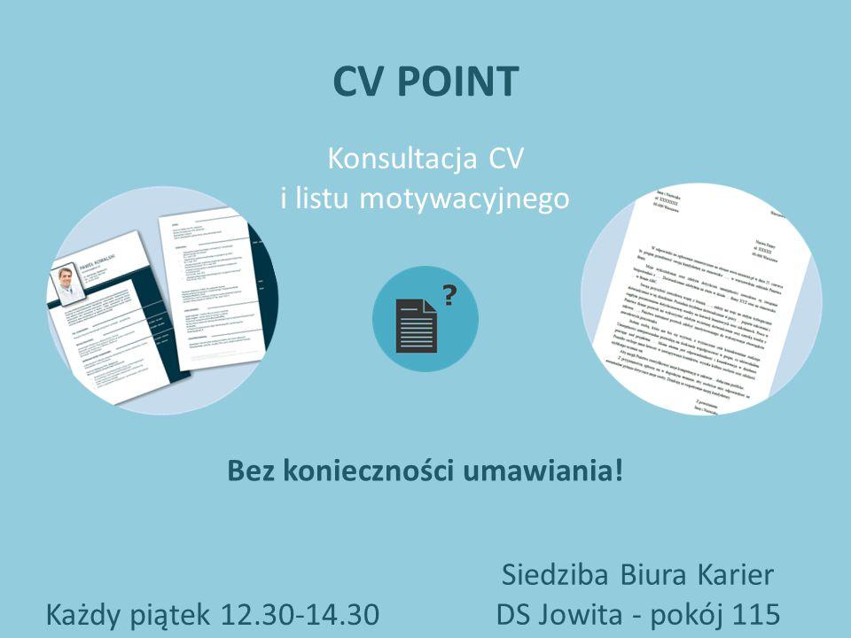 CV POINT Każdy piątek 12.30-14.30 Siedziba Biura Karier DS Jowita - pokój 115 Konsultacja CV i listu motywacyjnego Bez konieczności umawiania!