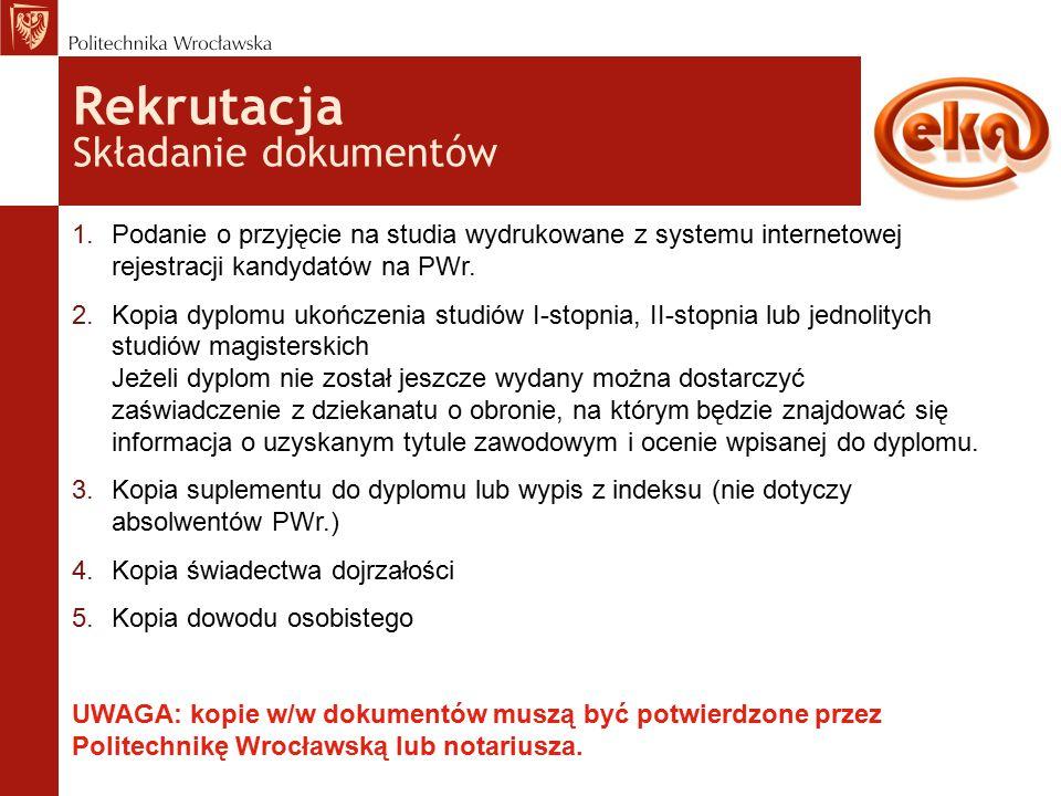 Rekrutacja Składanie dokumentów 1.Podanie o przyjęcie na studia wydrukowane z systemu internetowej rejestracji kandydatów na PWr.