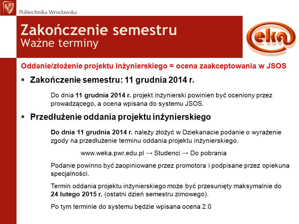 Zakończenie semestru Ważne terminy Oddanie/złożenie projektu inżynierskiego = ocena zaakceptowania w JSOS  Zakończenie semestru: 11 grudnia 2014 r.