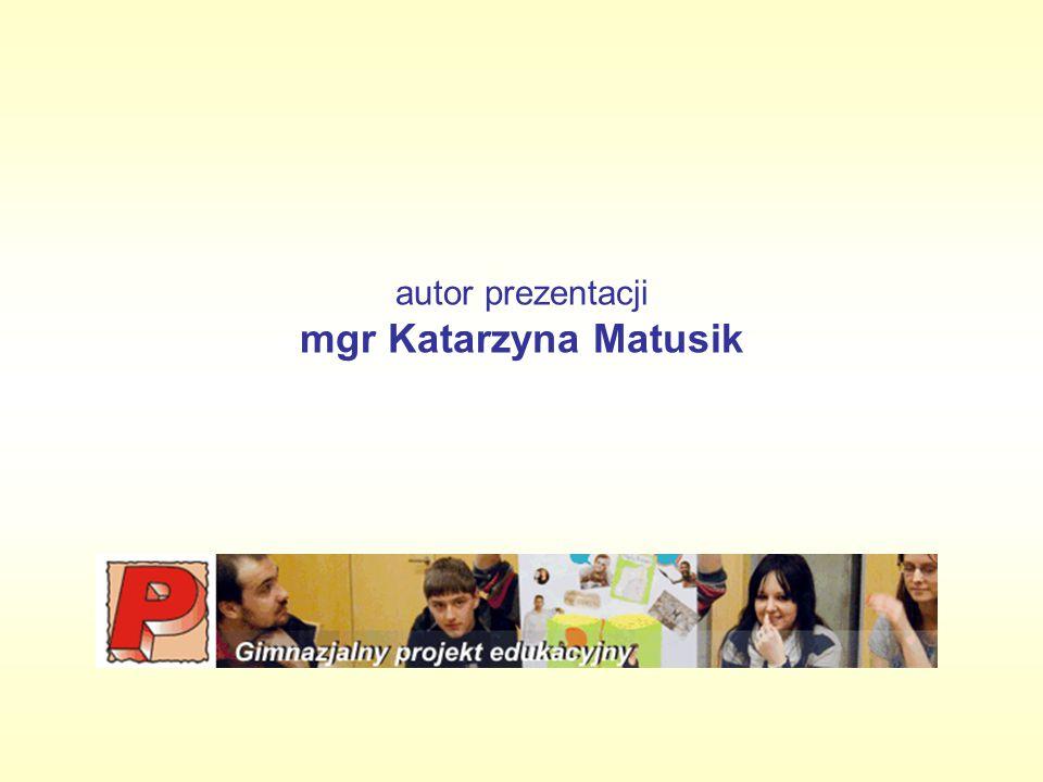 autor prezentacji mgr Katarzyna Matusik.