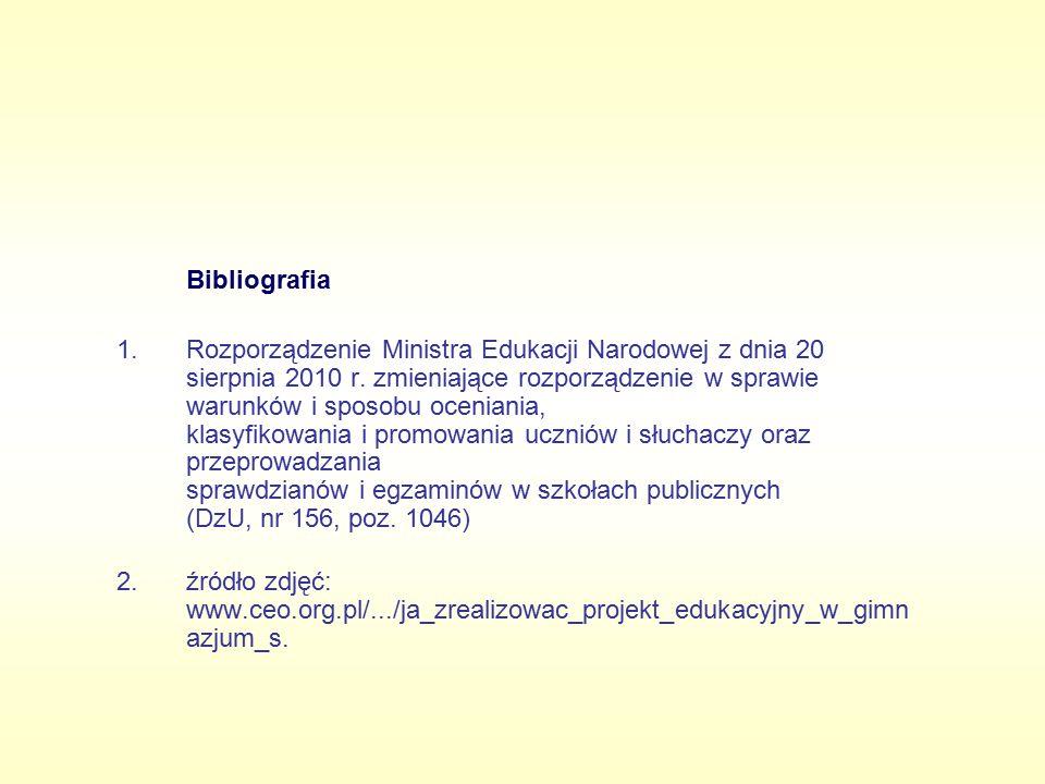 Bibliografia 1.Rozporządzenie Ministra Edukacji Narodowej z dnia 20 sierpnia 2010 r. zmieniające rozporządzenie w sprawie warunków i sposobu oceniania