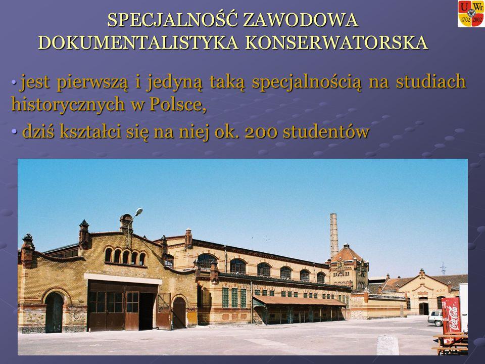 SPECJALNOŚĆ ZAWODOWA DOKUMENTALISTYKA KONSERWATORSKA jest pierwszą i jedyną taką specjalnością na studiach historycznych w Polsce, jest pierwszą i jedyną taką specjalnością na studiach historycznych w Polsce, dziś kształci się na niej ok.