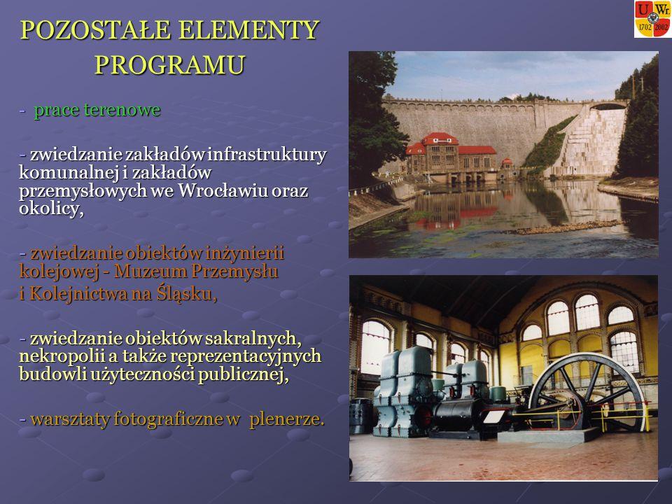 POZOSTAŁE ELEMENTY PROGRAMU - prace terenowe - zwiedzanie zakładów infrastruktury komunalnej i zakładów przemysłowych we Wrocławiu oraz okolicy, - zwiedzanie obiektów inżynierii kolejowej - Muzeum Przemysłu i Kolejnictwa na Śląsku, - zwiedzanie obiektów sakralnych, nekropolii a także reprezentacyjnych budowli użyteczności publicznej, - warsztaty fotograficzne w plenerze.