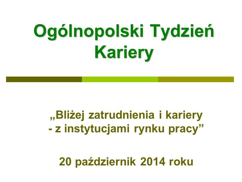 """Ogólnopolski Tydzień Kariery """"Bliżej zatrudnienia i kariery - z instytucjami rynku pracy"""" 20 październik 2014 roku"""