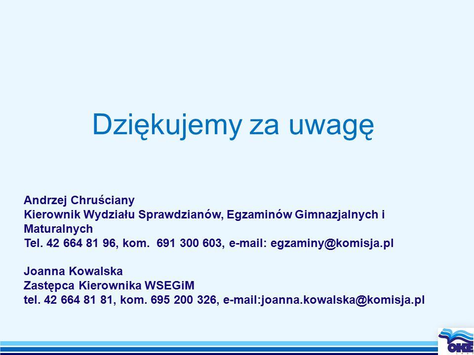 Dziękujemy za uwagę Andrzej Chruściany Kierownik Wydziału Sprawdzianów, Egzaminów Gimnazjalnych i Maturalnych Tel.