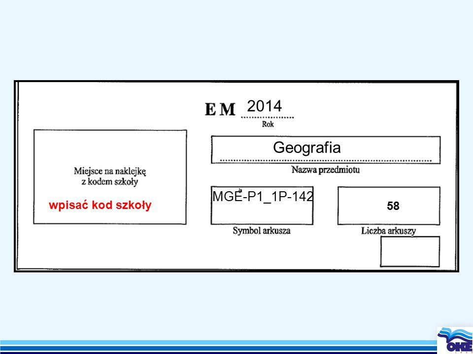 2014 Geografia MGE-P1_1P-142 wpisać kod szkoły 58