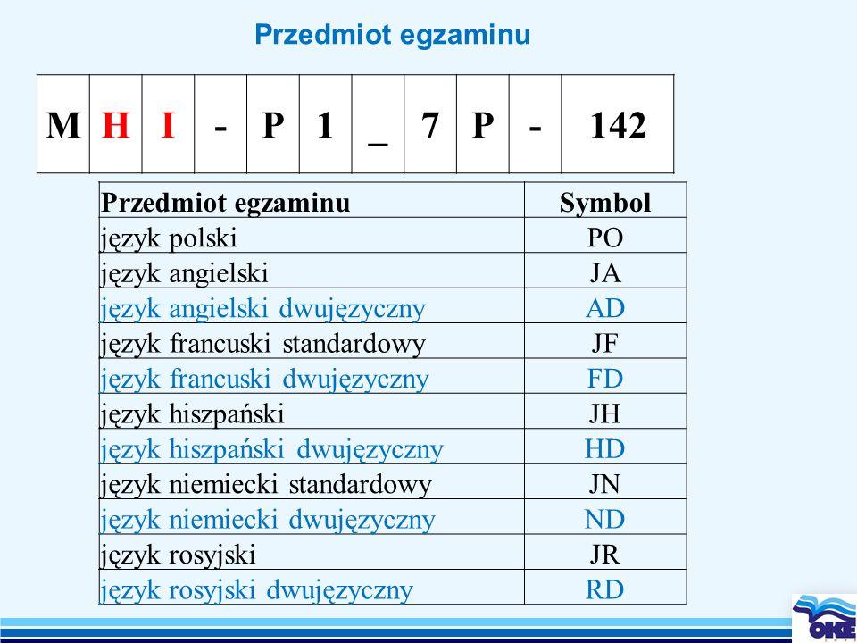 Przedmiot egzaminu MHI-P1_7P-142 Przedmiot egzaminuSymbol język polskiPO język angielskiJA język angielski dwujęzycznyAD język francuski standardowyJF język francuski dwujęzycznyFD język hiszpańskiJH język hiszpański dwujęzycznyHD język niemiecki standardowyJN język niemiecki dwujęzycznyND język rosyjskiJR język rosyjski dwujęzycznyRD