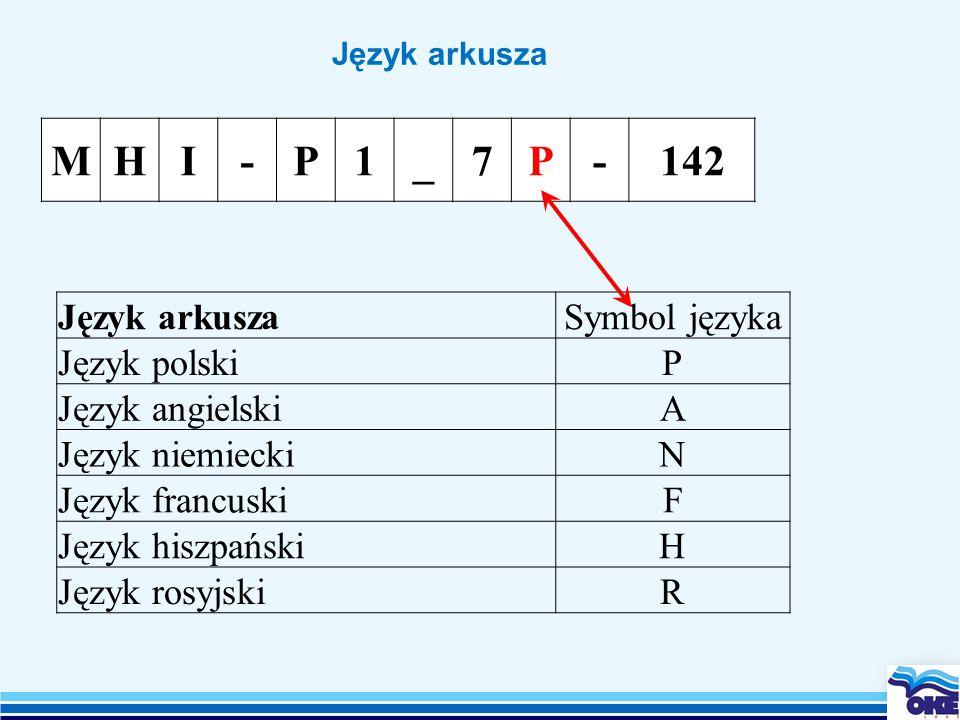 Język arkusza MHI-P1_7P-142 Język arkuszaSymbol języka Język polskiP Język angielskiA Język niemieckiN Język francuskiF Język hiszpańskiH Język rosyjskiR