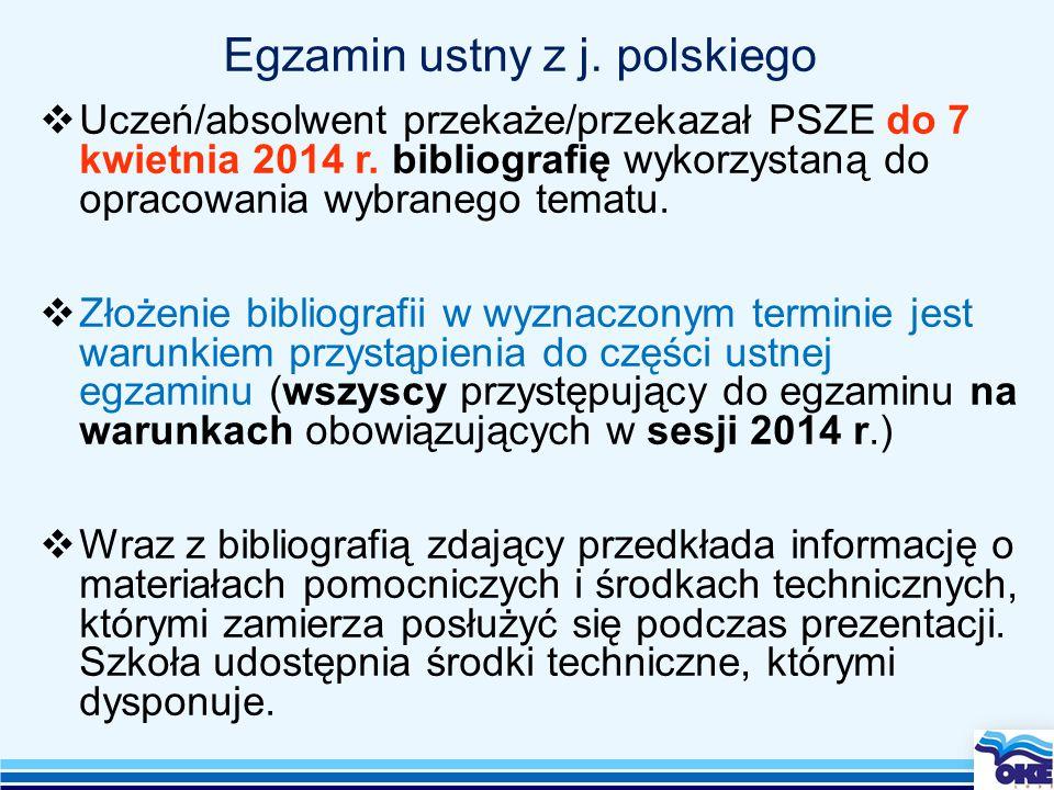 Egzamin ustny z j. polskiego  Uczeń/absolwent przekaże/przekazał PSZE do 7 kwietnia 2014 r.