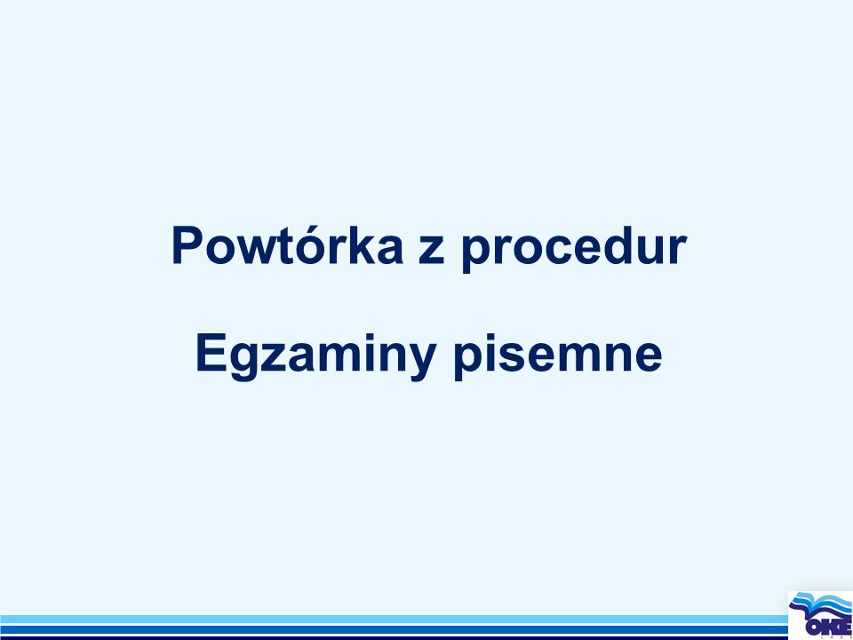 Egzaminy pisemne Powtórka z procedur