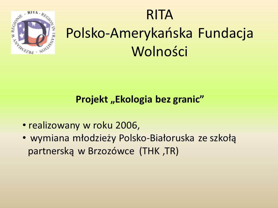 """RITA Polsko-Amerykańska Fundacja Wolności Projekt """"Ekologia bez granic realizowany w roku 2006, wymiana młodzieży Polsko-Białoruska ze szkołą partnerską w Brzozówce (THK,TR)"""