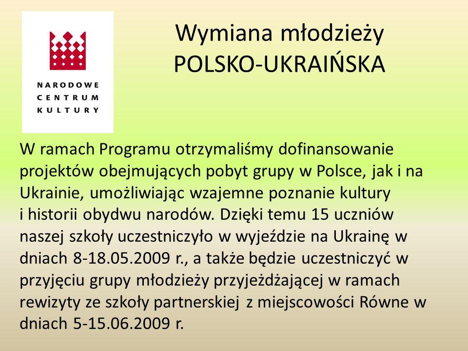 Wymiana młodzieży POLSKO-UKRAIŃSKA W ramach Programu otrzymaliśmy dofinansowanie projektów obejmujących pobyt grupy w Polsce, jak i na Ukrainie, umożliwiając wzajemne poznanie kultury i historii obydwu narodów.