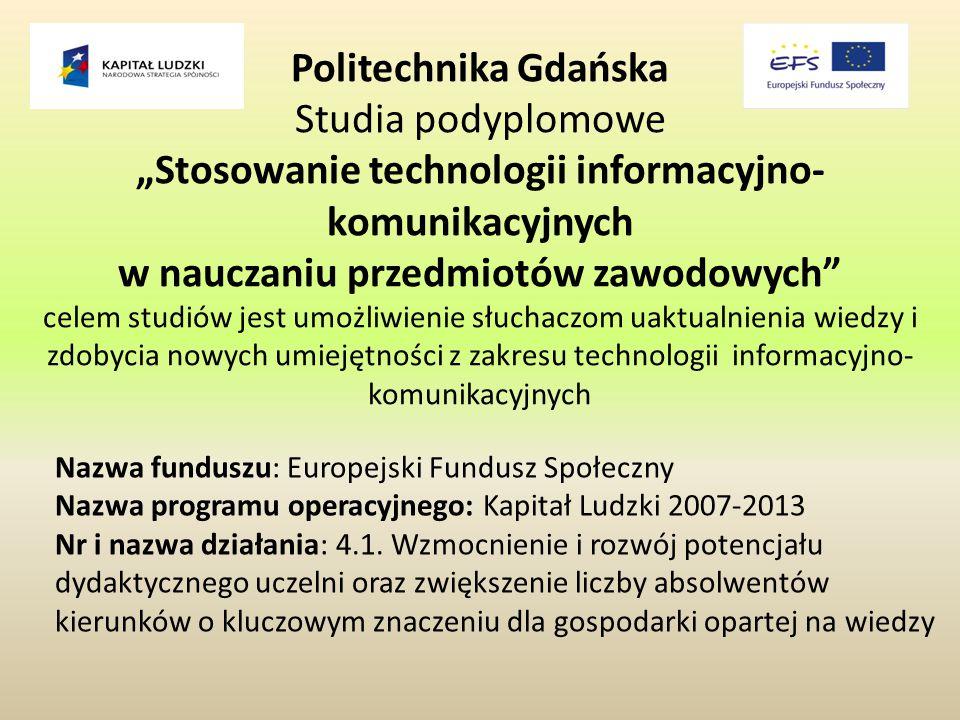 """Politechnika Gdańska Studia podyplomowe """"Stosowanie technologii informacyjno- komunikacyjnych w nauczaniu przedmiotów zawodowych"""" celem studiów jest u"""