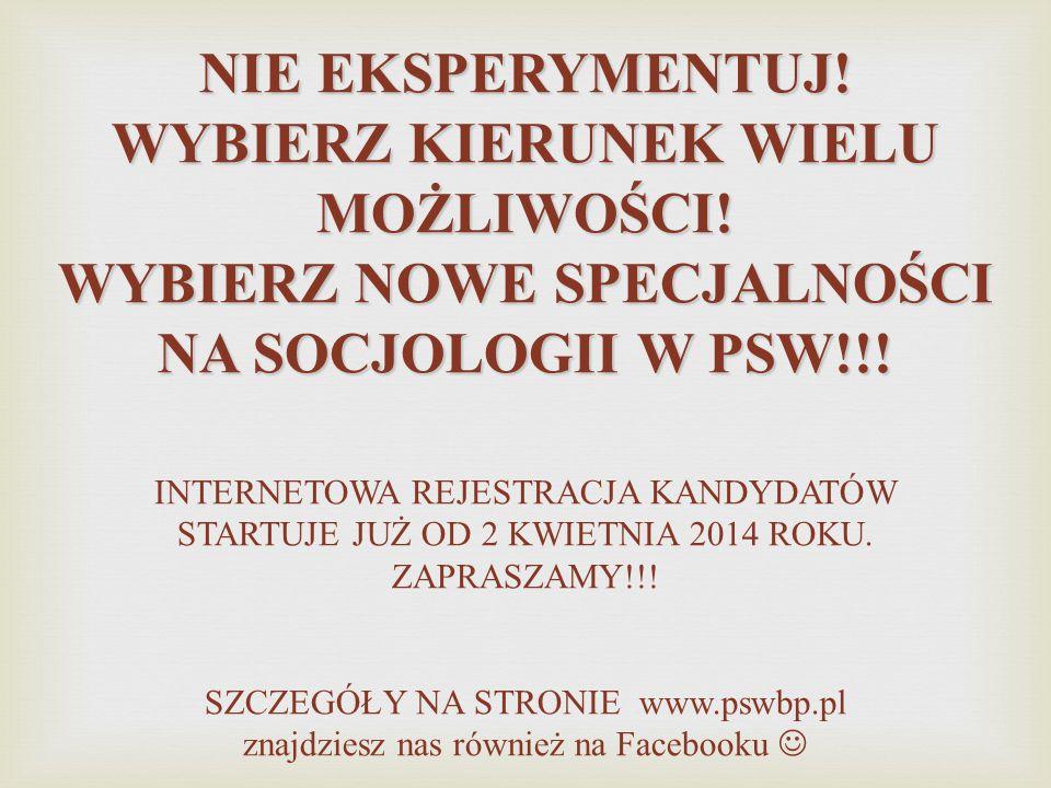 NIE EKSPERYMENTUJ! WYBIERZ KIERUNEK WIELU MOŻLIWOŚCI! WYBIERZ NOWE SPECJALNOŚCI NA SOCJOLOGII W PSW!!! INTERNETOWA REJESTRACJA KANDYDATÓW STARTUJE JUŻ
