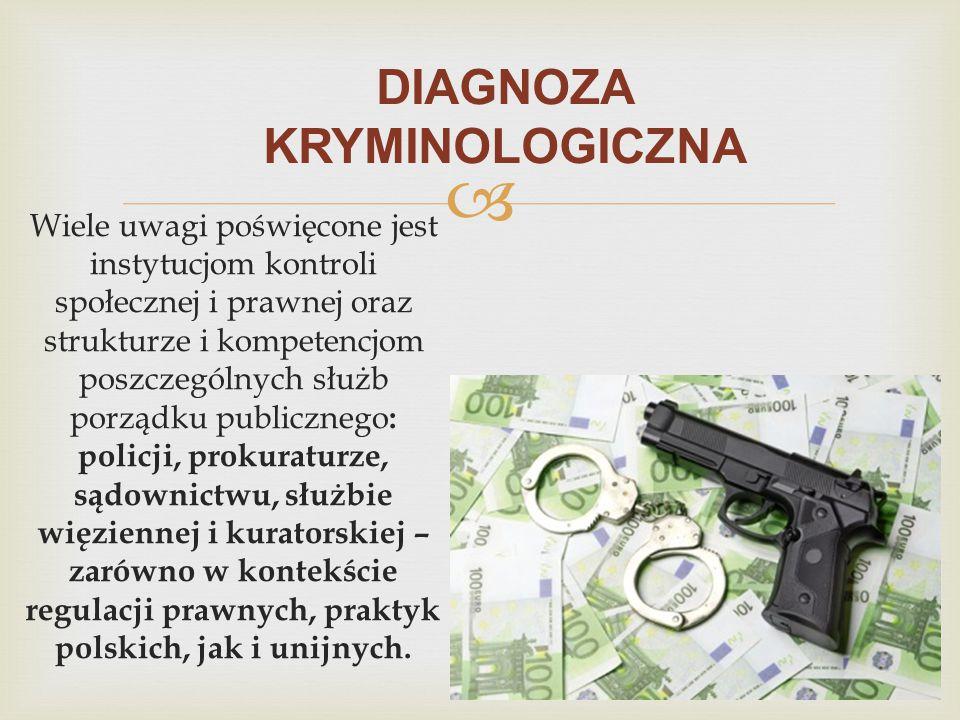  DIAGNOZA KRYMINOLOGICZNA Wiele uwagi poświęcone jest instytucjom kontroli społecznej i prawnej oraz strukturze i kompetencjom poszczególnych służb p