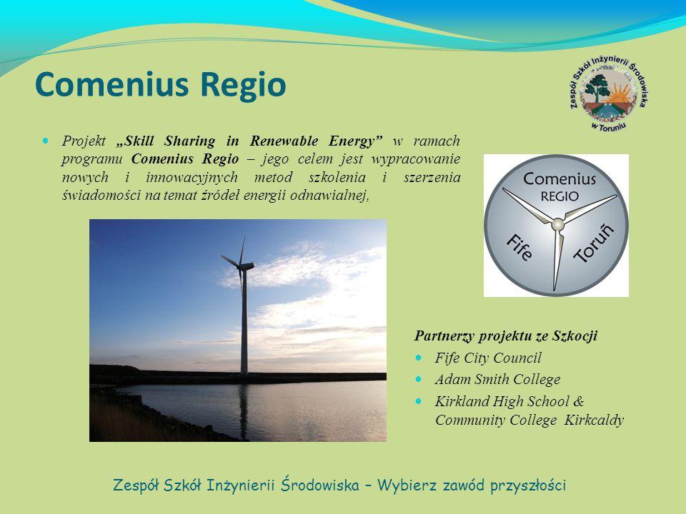 """Comenius Regio Projekt """"Skill Sharing in Renewable Energy w ramach programu Comenius Regio – jego celem jest wypracowanie nowych i innowacyjnych metod szkolenia i szerzenia świadomości na temat źródeł energii odnawialnej, Zespół Szkół Inżynierii Środowiska – Wybierz zawód przyszłości Partnerzy projektu ze Szkocji Fife City Council Adam Smith College Kirkland High School & Community College Kirkcaldy"""