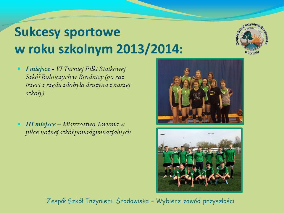 Sukcesy sportowe w roku szkolnym 2013/2014: I miejsce - VI Turniej Piłki Siatkowej Szkół Rolniczych w Brodnicy (po raz trzeci z rzędu zdobyła drużyna z naszej szkoły).