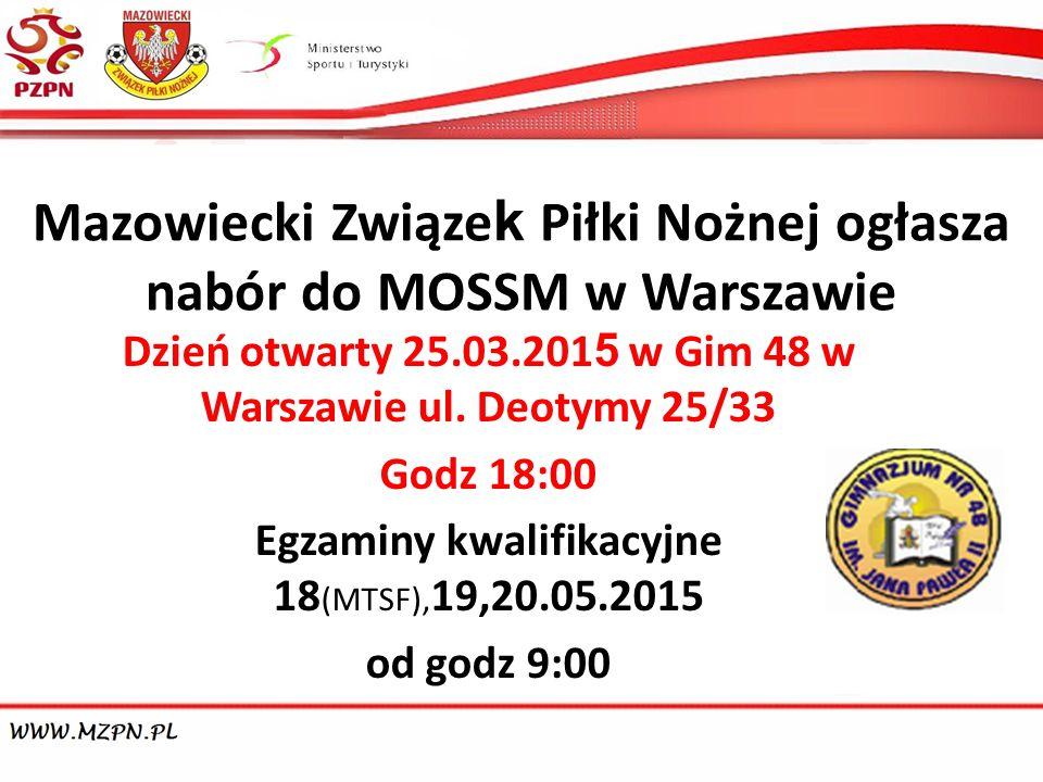 Mazowiecki Związe k Piłki Nożnej ogłasza nabór do MOSSM w Warszawie Dzień otwarty 25.03.201 5 w Gim 48 w Warszawie ul.