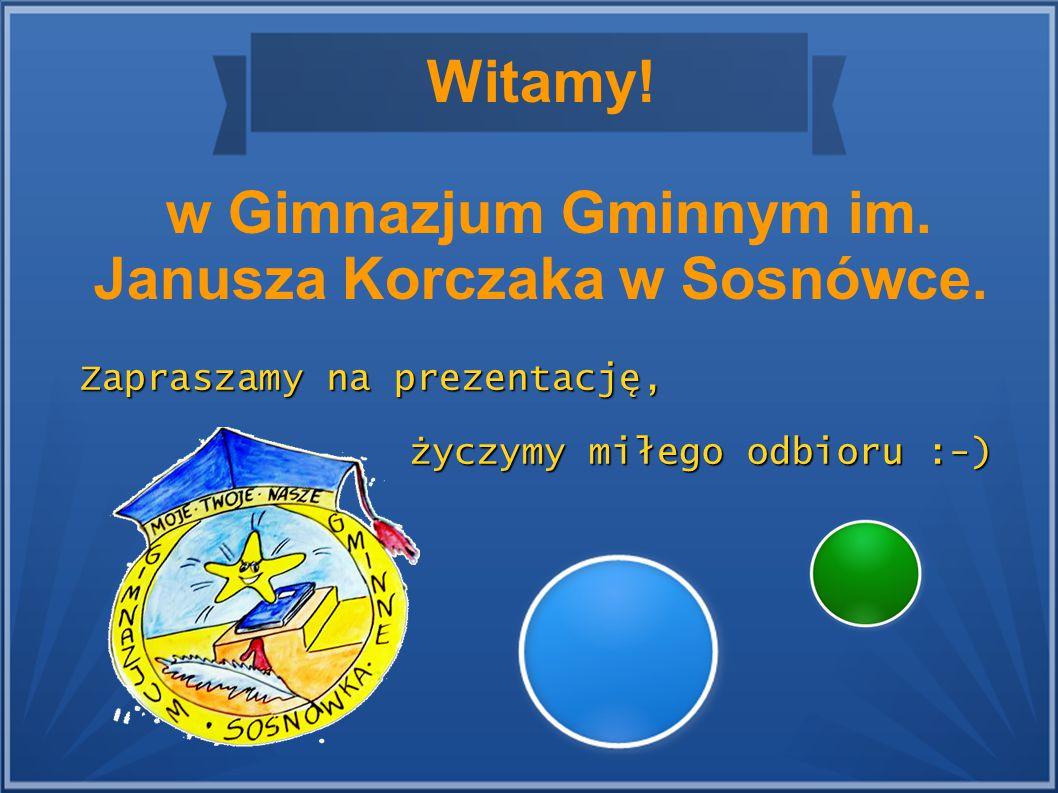 Witamy. w Gimnazjum Gminnym im. Janusza Korczaka w Sosnówce.