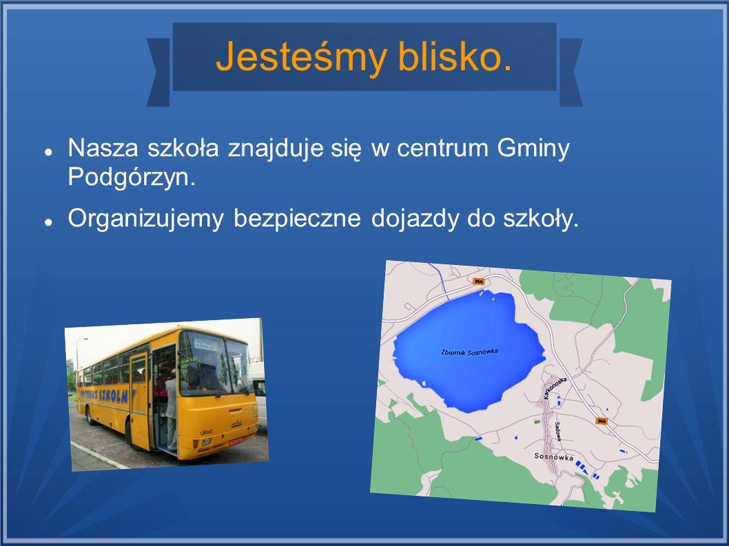 Jesteśmy blisko.Nasza szkoła znajduje się w centrum Gminy Podgórzyn.