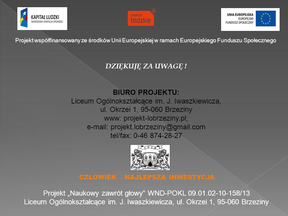 """Projekt współfinansowany ze środków Unii Europejskiej w ramach Europejskiego Funduszu Społecznego CZŁOWIEK – NAJLEPSZA INWESTYCJA Projekt """"Naukowy zawrót głowy WND-POKL 09.01.02-10-158/13 Liceum Ogólnokształcące im."""
