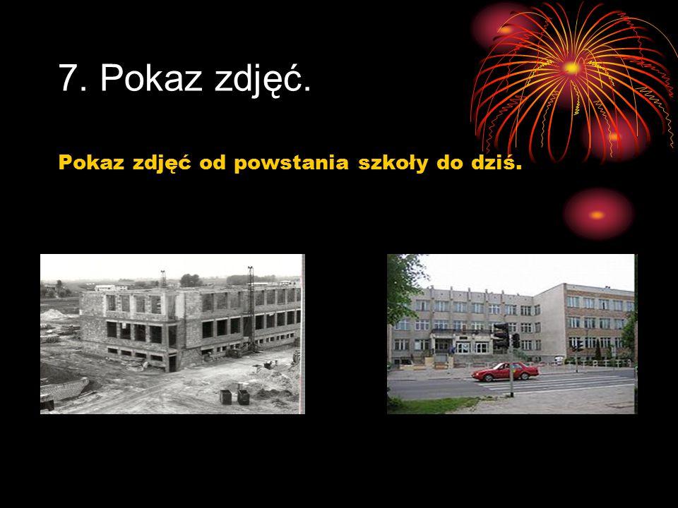 7. Pokaz zdjęć. Pokaz zdjęć od powstania szkoły do dziś.
